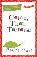 Come, Thou Tortoise by Jessica Grant