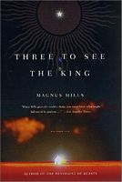 Three to See the King by Magnus Mills