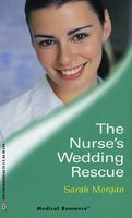 The Nurse's Wedding Rescue by Sarah Morgan