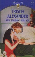 When Somebody Needs You by Trisha Alexander