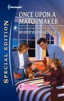 once upon a matchmaker by marie ferrarella fictiondb. Black Bedroom Furniture Sets. Home Design Ideas