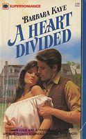 A Heart Divided by Barbara Kaye