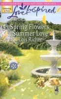 Spring Flowers, Summer Love by Lois Richer