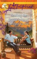 Healing the Doctor's Heart by Carolyne Aarsen