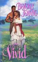 Cover image for Vivid by Beverly Jenkins. A flowery landscape. A shirtless man with dark skin stands behind a dark-skinned woman, his hands on her upper arms, his face tilted down toward hers. The woman wears a white gown with a red sash. Her eyes are closed, her shoulders are bare, and she is leaning back into the man's chest. Pink text reads BEVERLY JENKINS in the upper right and VIVID across the bottom edge.