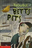 Trouble At Betts Pets by Kelly Easton