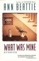 What Was Mine: & Other Stories by Ann Beattie