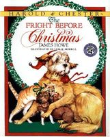 Harold and Chester In the Fright Before Christmas by James Howe ...