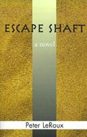 Escape Shaft by Peter LeRoux