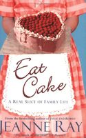 Eat Cake by Jeanne Ray