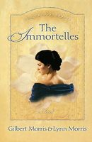 The Immortelles by Gilbert Morris; Lynn Morris