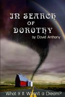 In Search of Dorothy: What If Oz Wasn't a Dream? by David Anthony
