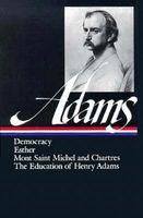 Henry Adams: Democracy, Esther, Mont Saint Michel and Chartres, The Education of Henry Adams by Henry Adams
