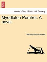 Myddleton Pomfret. A Novel. by William Harrison Ainsworth