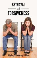 Betrayal And Forgiveness by Linda Armstrong-Miller