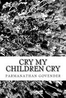 Cry My Children Cry by Parmanathan Govender