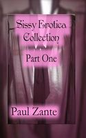 Sissy Erotica Collection Part One by Paul Zante