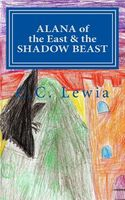 Alana of the East and the Shadow Beast by C.C. Lewia
