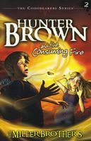 Hunter Brown and the Consuming Fire by Christopher Miller