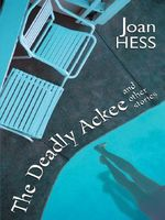 The Deadly Ackee and Other Stories of Crime and Catastrophe by Joan Hess