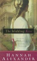 The Wedding Kiss by Hannah Alexander