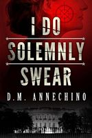 I Do Solemnly Swear by D.M. Annechino