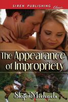 The Appearance of Impropriety by Skye Michaels