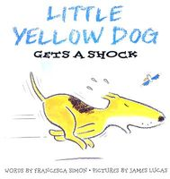 Little Yellow Dog Gets a Shock by Francesca Simon