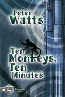 Ten Monkeys, Ten Minutes by Peter Watts