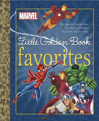 Marvel Little Golden Book Favorites: The Amazing Spider-Man/The Mighty Avengers/The Invincible Iron Man