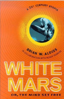 White Mars: Or, the Mind Set Free : A 21St-Century Utopia