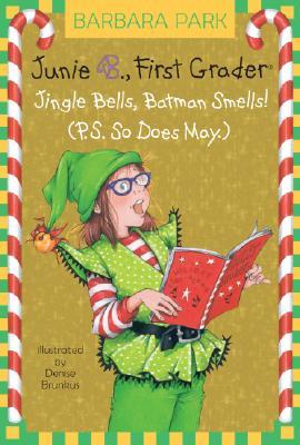 Junie B., First Grader: Jingle Bells, Batman Smells (P.S. So Does May)