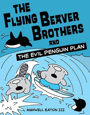 The Flying Beaver Brothers and the Evil Penguin Plan