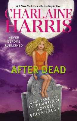 After Dead: What Came Next in the World of Sookie Stackhouse