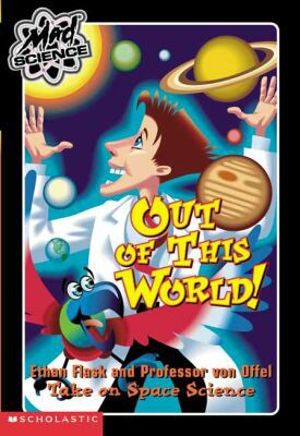 Out Of This World!: Ethan Flask and Professor Von Offel Take on Space Science