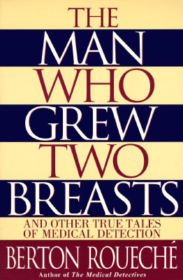 The Man Who Grew Two Breasts: And Other True Tales of Medical Detection
