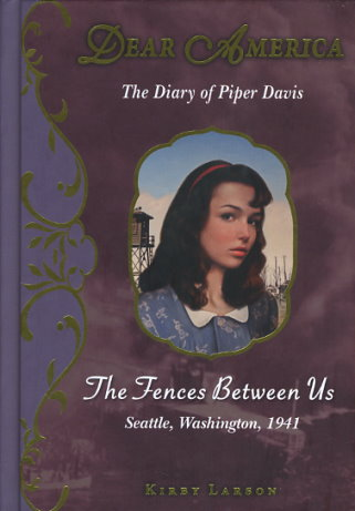 The Fences Between Us: The Diary of Piper Davis, Seattle, Washington, 1941