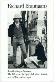 Richard Brautigan's Trout Fishing in America, The Pill Versus the Springhill Min e Disaster, and In Watermelon Sugar