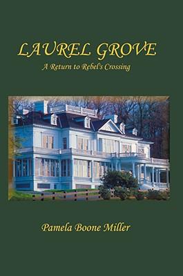 LAUREL GROVE: A Return to Rebel's Crossing
