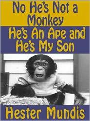 No, He's Not A Monkey, He's An Ape and He's My Son
