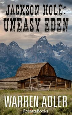 Jackson Hole Uneasy Eden