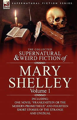 The Collected Supernatural And Weird Fiction Of Mary Shelley-Volume 1