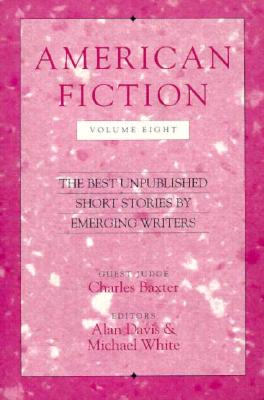 American Fiction, Volume Eight: The Best Unpublished Short Stories by Emerging Writers