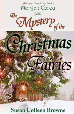 Morgan Carey and the Mystery of the Christmas Fairies