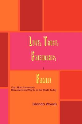 Love; Trust; Friendship; & Family: Four Most Commonly Misunderstood Words in the World Today
