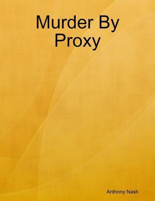 Murder By Proxy