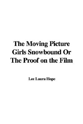 Moving Picture Girls Snowbound; or, The Proof on the Film