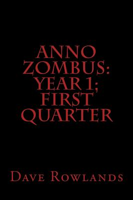 Anno Zombus: Year 1; First Quarter