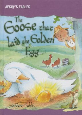 The Goose That Laid the Golden Egg and Other Fables