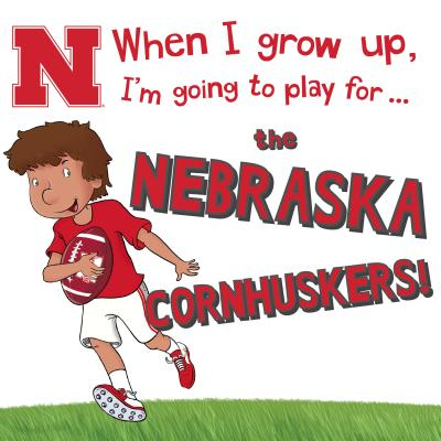When I Grow Up, I'm Going to Play for the Nebraska Cornhuskers